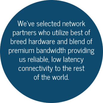 Reliable, low latency connectivity to the rest of the world
