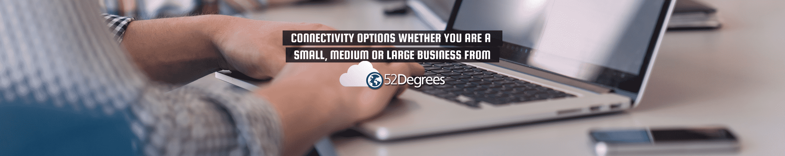 "52Degrees Connectivity (broadband checker) - feature image | ""connectivity options whether you are a small, medium or large business"" 
