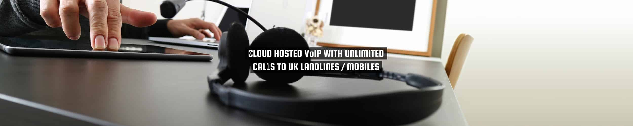 Cloud hosted VoIP with unlimited calls to UK landlines / Mobiles from 52 Degrees